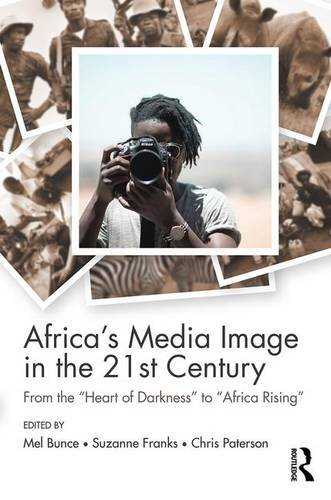 africas-media-image-in-the-21st-century-from-the-heart-of-darkness-to-africa-rising-communication-an