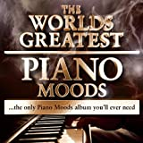 Worlds Greatest Piano Moods - The Only Piano Moods Album Youll Ever Need