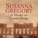 A Murder on London Bridge (       UNABRIDGED) by Susanna Gregory Narrated by Gordon Griffin