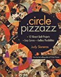 Circle Pizzazz: 12 Vibrant Quilt Projects  Easy CurvesEndless Possibilities
