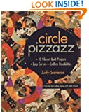 Circle Pizzazz: 12 Vibrant Quilt Projects  Easy Curves - Endless Possibilities