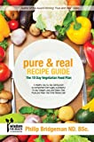 How To Lose Weight Quick. Pure and Real (A 10 Day Vegetarian Food Diet Plan) (Diet Plans for Every Lifestyle. The Bridgeman Way to Weight Loss)