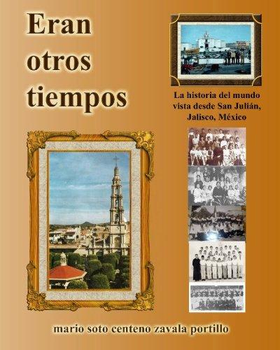 Eran Otros Tiempos.: La Historia Del Mundo Vista Desde San Julian (Spanish Edition)