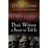 Dead, Without a Stone to Tell Itby Jen J. Danna