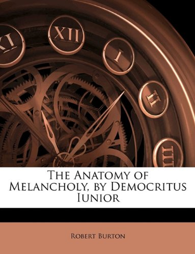 The Anatomy of Melancholy, by Democritus Iunior