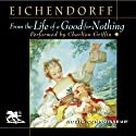 From the Life of a Good-for-Nothing (       UNABRIDGED) by Joseph von Eichendorff Narrated by Charlton Griffin