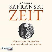Zeit: Was wir aus ihr machen und was sie mit uns macht Hörbuch von Rüdiger Safranski Gesprochen von: Frank Arnold