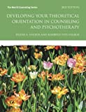 Developing Your Theoretical Orientation in Counseling and Psychotherapy (3rd Edition) (Merrill Counseling)
