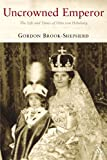 img - for Uncrowned Emperor: The Life and Times of Otto von Habsburg book / textbook / text book