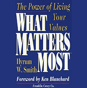 What Matters Most: The Power of Living Your Values | [Hyrum W. Smith]