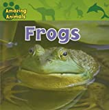 img - for Frogs (Amazing Animals (Gareth Stevens Paperback)) book / textbook / text book