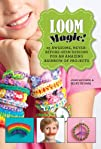 Loom Magic!: 25 Awesome, Never-Before…