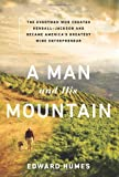 A Man and his Mountain: The Everyman who Created Kendall-Jackson and Became America's Greatest Wine Entrepreneur (161039285X) by Humes, Edward