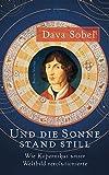 Und die Sonne stand still: Wie Kopernikus unser Weltbild revolutionierte