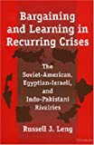 Bargaining and Learning in Recurring Crises: The Soviet-American, Egyptian-Israeli, and Indo-Pakistani Rivalries