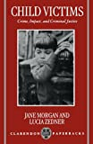 Child Victims: Crime, Impact, and Criminal Justice (Clarendon Paperbacks) (0198257007) by Morgan, Jane