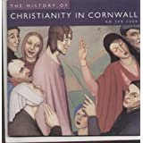 The History of Christianity in Cornwall: AD 500 - 2000