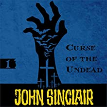 Curse of the Undead (John Sinclair - A Horror Series 1) (       UNABRIDGED) by Jason Dark Narrated by Andrew Wincott, Anthony Skordi, Emma Tate, Dan Mersh, Charlotte Moore
