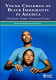 Young Children of Black Immigrants in America: Changing Flows, Changing Faces
