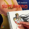 Superhero (       UNABRIDGED) by Eli Easton Narrated by Tristan Wright