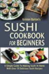 Sushi Cookbook For Beginners: A Simpl...