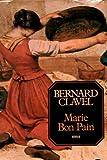 Marie bon pain: Roman (Les Colonnes du ciel / Bernard Clavel) (French Edition) (2221004949) by Clavel, Bernard