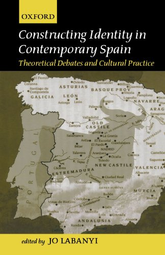 Constructing Identity in Contemporary Spain: Theoretical Debates and Cultural Practice