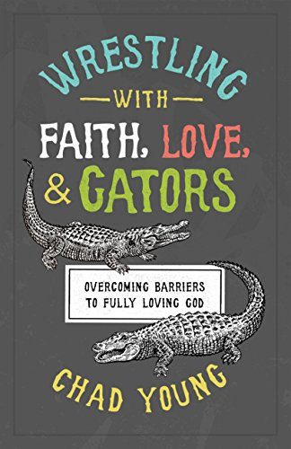 Wrestling with Faith, Love, and Gators: Overcoming Barriers to Fully Loving God PDF