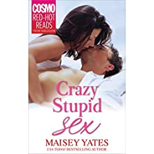 Crazy, Stupid Sex (       UNABRIDGED) by Maisey Yates Narrated by Jessica Almasy