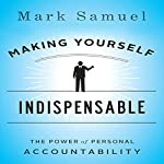 Making Yourself Indispensable: The Power of Personal Accountability | Mark Samuel