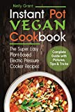 Vegan Instant Pot Cookbook: The Super Easy Plant-Based Electric Pressure Cooker Recipes