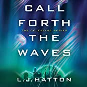 Call Forth the Waves: The Celestine Series, Book 2 | L. J. Hatton