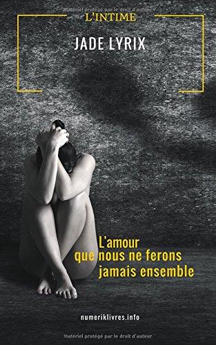 lamour-que-nous-ne-ferons-jamais-ensemble-french-edition