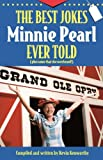 img - for The Best Jokes Minnie Pearl Ever Told: (Plus some that she overheard!) book / textbook / text book