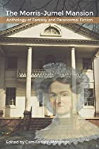 The Morris-jumel Mansion Anthology Of Fantasy And Paranormal Fiction From Riverdale Avenue Books