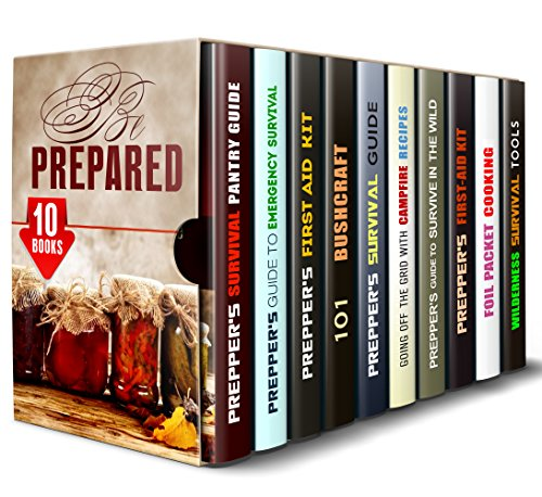 Be Prepared Box Set (10 in 1): Prepper's Survival Guide, First Aid Kit, Campfire Recipes and Much More to Be Prepared for Everything (Prepping & Homesteading)