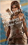 Tomb Raider & The Psychology of a Game Story