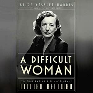 A Difficult Woman: The Challenging Life and Times of Lillian Hellman | [Alice Kessler-Harris]