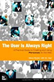 Acquista The User Is Always Right: A Practical Guide to Creating and Using Personas for the Web