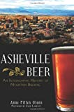 Asheville Beer:: An Intoxicating History of Mountain Brewing