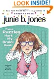 Junie B.'s These Puzzles Hurt My Brain! Book (Junie B. Jones) (A Stepping Stone Book(TM))