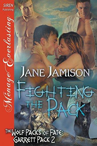 Fighting the Pack [Wolf Packs of Fate: Garrett Pack 2] (Siren Publishing Menage Everlasting)