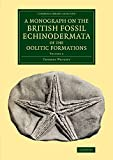 A Monograph on the British Fossil Echinodermata of the Oolitic Formations: Volume 2 (Cambridge Library Collection - Monographs of the Palaeontographical Society)