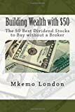 Building Wealth with : The 50 Best Dividend Stocks to Buy without a Broker