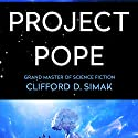 Project Pope Audiobook by Clifford Simak Narrated by Noah Michael Levine