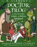 Doctor Frog & Other Stories from Giant, Witch & Fairyland (Volume 2)