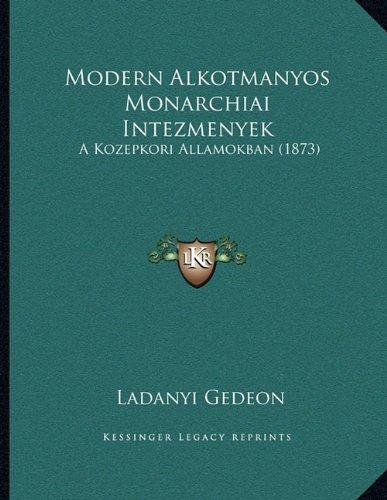 Modern Alkotmanyos Monarchiai Intezmenyek: A Kozepkori Allamokban (1873)
