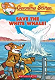 Save the White Whale! (Geronimo Stilton, No. 45)