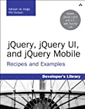 jQuery, jQuery UI, and jQuery Mobile: Recipes and Examples (Developers Library)