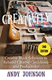 Creativity: Creative Block Solutions to Rebuild Creative Confidence and Productivity - 2nd Edition